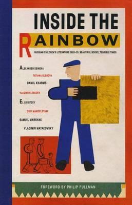 Inside the Rainbow: Russian Children's Literature 1920-1935: Beautiful Books,TerribleTimes