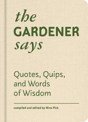 The Gardener Says: Quotes, Quips, and Words of Wisdom