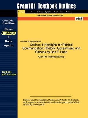Studyguide for Political Communication: Rhetoric, Government, and Citizens by Hahn, Dan F., ISBN 9781891136085