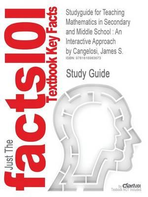 Studyguide for Teaching Mathematics in Secondary and Middle School: An Interactive Approach by Cangelosi, James S., ISBN 9780130950185