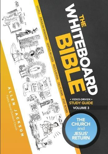 The Whiteboard Bible Small Group Study Guide Volume 3: The Church and  Jesus' Return by G Allen Jackson