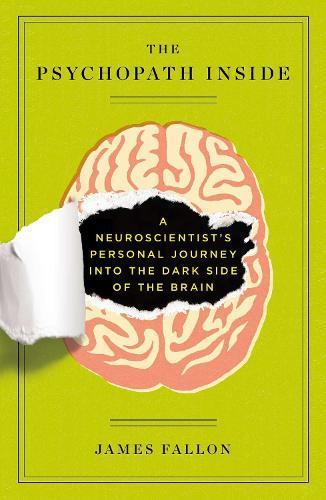 The Psychopath Inside: A Neuroscientist's Personal Journey into the Dark Side oftheBrain