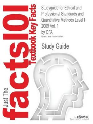 Studyguide for Ethical and Professional Standards and Quantitative Methods Level I 2009 Vol. 1 by Cfa, ISBN 9780536537034