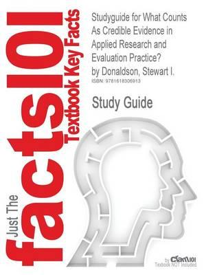 Studyguide for What Counts as Credible Evidence in Applied Research and Evaluation Practice? by Donaldson, Stewart I., ISBN 9781412957076