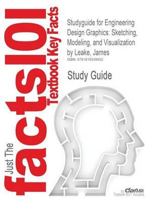 Studyguide for Engineering Design Graphics: Sketching, Modeling, and Visualization by Leake, James, ISBN 9780471762683
