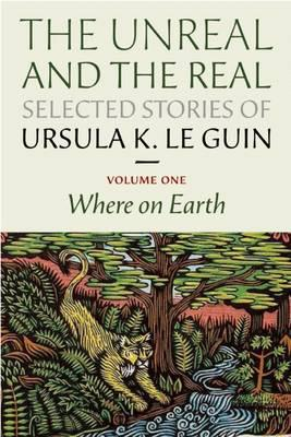 The Unreal and the Real: Selected Stories Volume One: Where on Earth