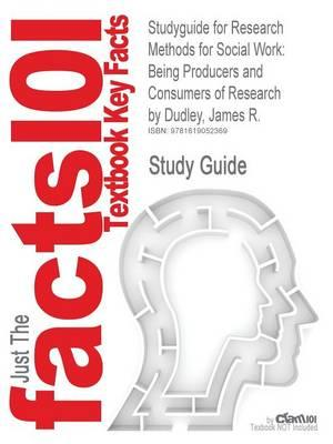 Studyguide for Research Methods for Social Work: Being Producers and Consumers of Research by Dudley, James R., ISBN 9780205011216