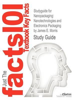 Studyguide for Nanopackaging: Nanotechnologies and Electronics Packaging by Morris, James E., ISBN 9781441942906