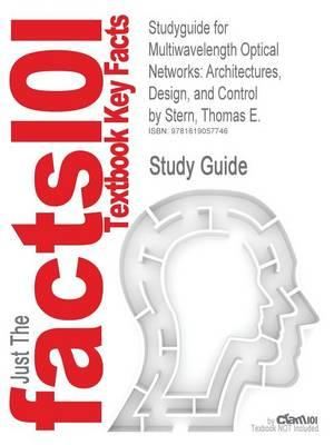 Studyguide for Multiwavelength Optical Networks: Architectures, Design, and Control by Stern, Thomas E.,ISBN9780521881395