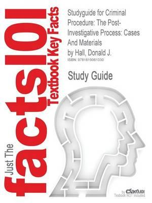 Studyguide for Criminal Procedure: The Post-Investigative Process: Cases and Materials by Hall, Donald J., ISBN 9781422423998