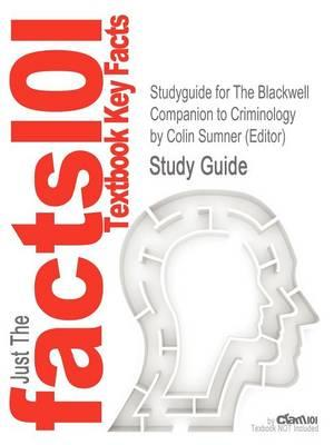Studyguide for the Blackwell Companion to Criminology by (Editor), Colin Sumner, ISBN 9781405175623