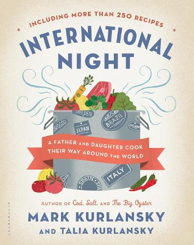 International Night: A Father and Daughter Cook Their Way Around the World *Including More than250Recipes*