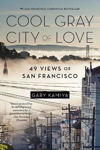 Cool Gray City of Love: 49 Views ofSanFrancisco