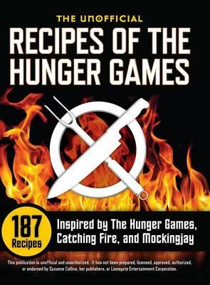 Unofficial Recipes of the Hunger Games: 187 Recipes Inspired by the Hunger Games, Catching Fire,andMockingjay