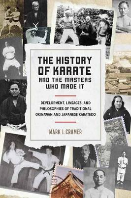 History of Karate and the Masters Who Made It: Development, Lineages, and Philosophies of Traditional Okinawan and Japanese Karatedo