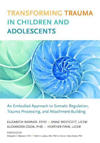 Transforming Trauma in Children and Adolescents: An Embodied Approach to Somatic Regulation, Trauma Processing,andAttachment-Building