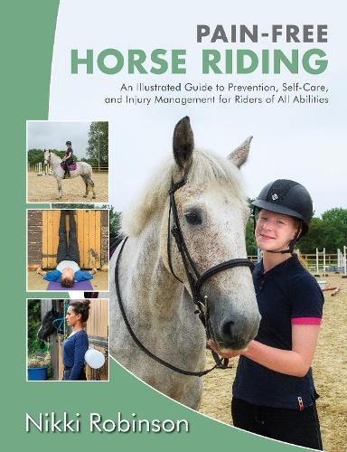 Pain-Free Horse Riding: An Illustrated Guide to Prevention, Self-Care, and Injury Management for Riders ofAllAbilities