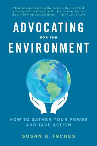 Advocating for the Environment: How to Gather Your Power and Take Action