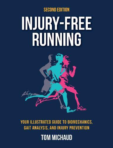 Injury-Free Running, Second Edition: Your Illustrated Guide to Biomechanics, Gait Analysis, and Injury Prevention
