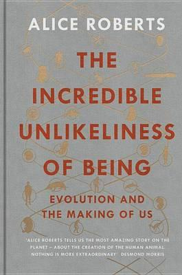 The Incredible Unlikeliness of Being: Evolution and the MakingofUs