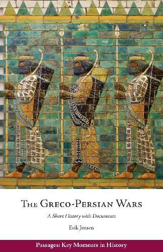 The Greco-Persian Wars: A Short History with Documents