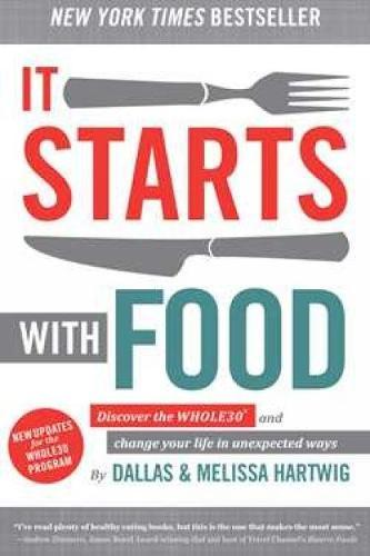It Starts With Food - Revised Edition: Discover the Whole30 and Change Your Life inUnexpectedWays