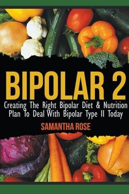 Bipolar 2: Creating The Right Bipolar Diet & Nutritional Plan to Deal with Bipolar TypeIIToday