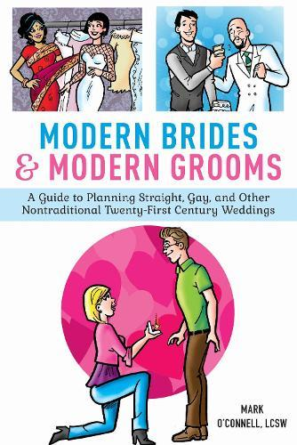 Modern Brides & Modern Grooms: A Guide to Planning Straight, Gay, and Other NontraditionalTwenty-First-CenturyWeddings