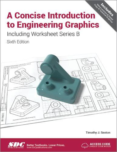 A Concise Introduction to Engineering Graphics Including Worksheet Series BSixthEdition