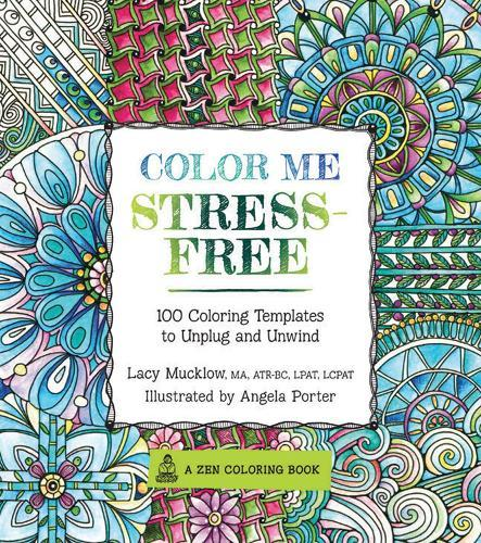 Color Me Stress-Free: Nearly 100 Coloring Templates to UnplugandUnwind