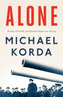 Alone: Britain, Churchill and Dunkirk