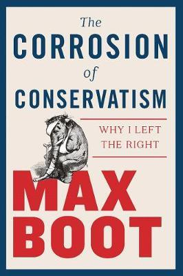 The Corrosion of Conservatism: Why I LefttheRight