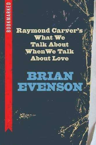 Raymond Carver's What We Talk about When We Talk aboutLove:Bookmarked