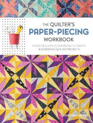Quilter's Paper-Piecing Workbook: Paper Piece with Confidence to Create 18 GorgeousQuiltedProjects