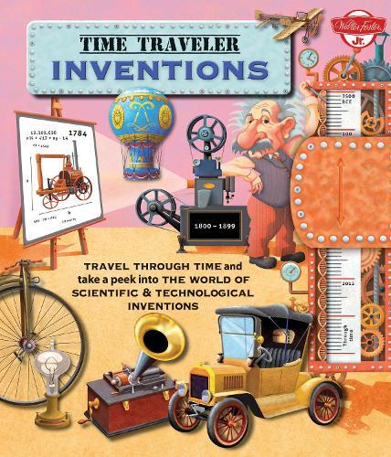 Time Traveler Inventions: Travel through time and take a peek into the world of scientific & technological inventions