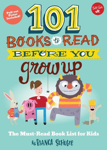 101 Books to Read Before You Grow Up: The must-read book listforkids