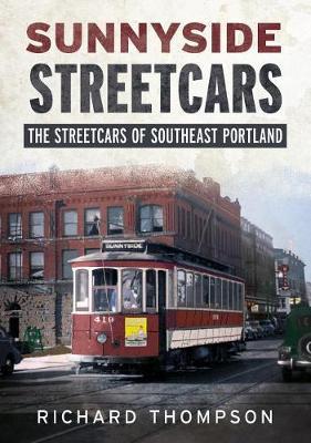 Sunnyside Streetcars: The Streetcars of Southeast Portland