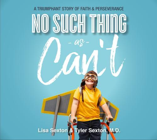 No Such Thing as Can't: A Triumphant Story of FaithandPerserverance