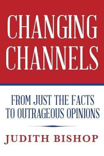 Changing Channels: From Just The Facts To Outrageous Opinions