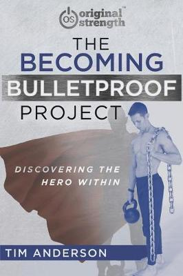 The Becoming Bulletproof Project: Discovering theHeroWithin