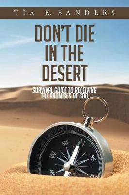 Don't Die in the Desert: Survival Guide to Receiving the PromisesofGod
