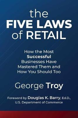 The Five Laws of Retail: How the Most Successful Businesses Have Mastered Them and How YouShouldToo