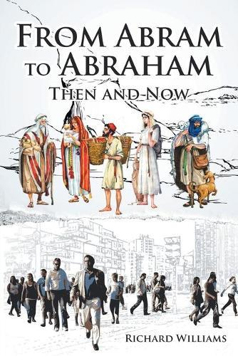 From Abram to Abraham: Then and Now