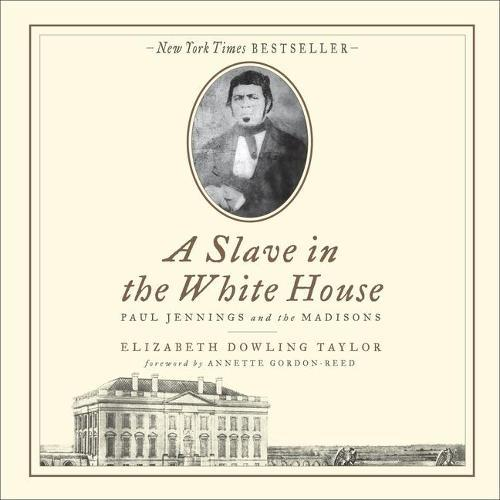 A Slave in the White House Lib/E: Paul Jennings and the Madisons