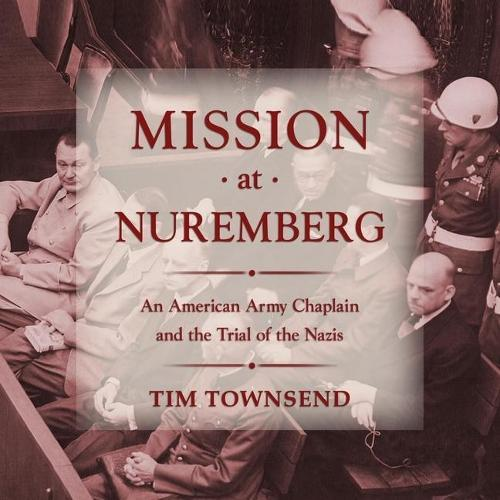 Mission at Nuremberg: An American Army Chaplain and the Trial oftheNazis
