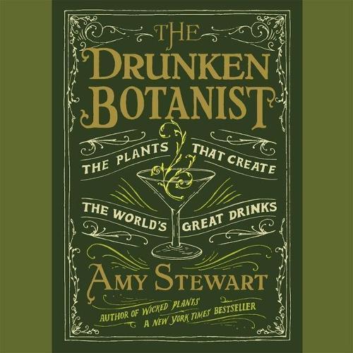 The Drunken Botanist Lib/E: The Plants That Create the World'sGreatDrinks