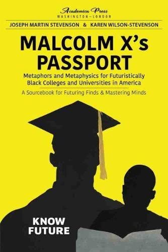Malcolm X's Passport: Metaphors and Metaphysics for Futuristically Black Colleges and Universities in America, A Sourcebook for Futuring Finds &MasteringMinds