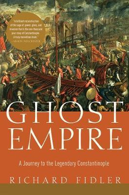 Ghost Empire: A Journey to theLegendaryConstantinople