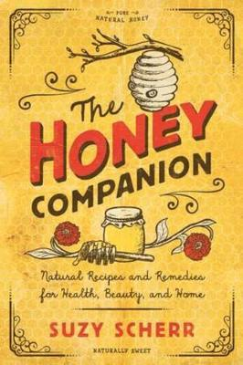 The Honey Companion -- Natural Recipes and Remedies for Health, Beauty,andHome