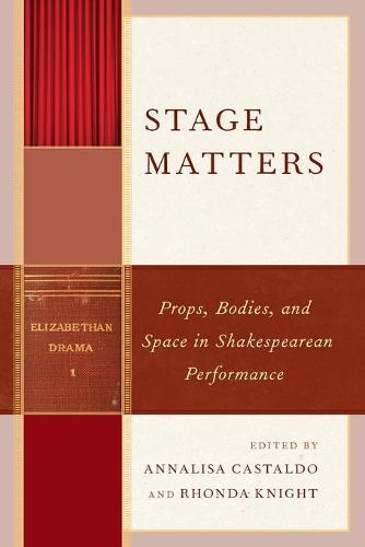 Stage Matters: Props, Bodies, and Space in Shakespearean Performance